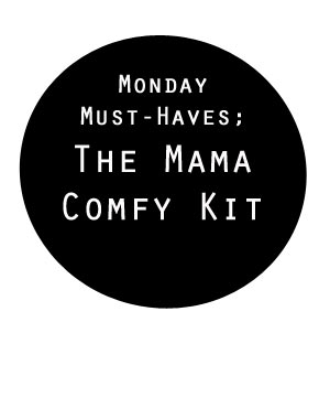 Monday Must-Haves; The Mama Comfy Kit